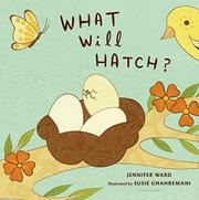 WHAT WILL HATCH? by Jennifer Ward