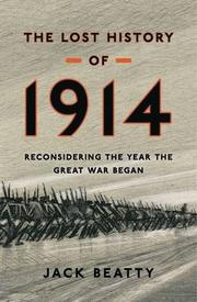 THE LOST HISTORY OF 1914 by Jack Beatty