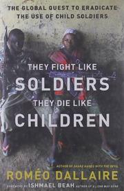 THEY FIGHT LIKE SOLDIERS, THEY DIE LIKE CHILDREN by Roméo Dallaire