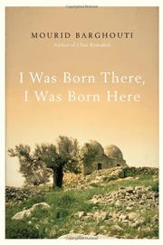 I WAS BORN THERE, I WAS BORN HERE by Mourid Barghouti