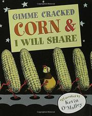 GIMME CRACKED CORN & I WILL SHARE by Kevin O'Malley