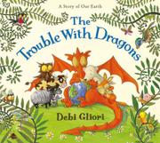 THE TROUBLE WITH DRAGONS by Debi Gliori