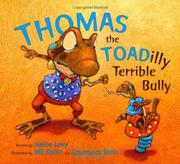 THOMAS THE TOADILLY TERRIBLE BULLY by Janice Levy