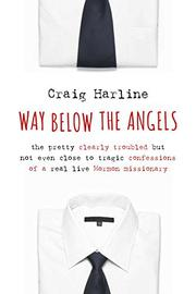 WAY BELOW THE ANGELS by Craig Harline