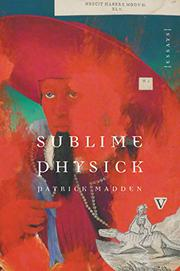 SUBLIME PHYSICK by Patrick Madden