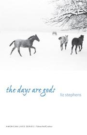 THE DAYS ARE GODS  by Liz Stephens