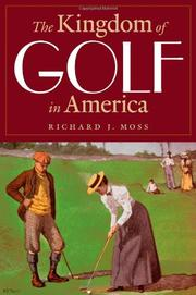 THE KINGDOM OF GOLF IN AMERICA by Richard J. Moss