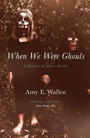 WHEN WE WERE GHOULS by Amy Wallen
