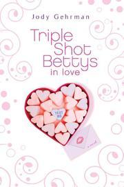 TRIPLE SHOT BETTYS IN LOVE by Jody Gehrman