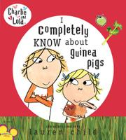 I COMPLETELY KNOW ABOUT GUINEA PIGS by Lauren Child