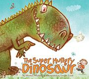 Cover art for THE SUPER HUNGRY DINOSAUR