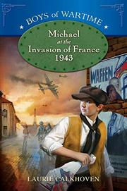 MICHAEL AT THE INVASION OF FRANCE, 1943 by Laurie Calkhoven