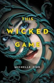 THIS WICKED GAME by Michelle Zink