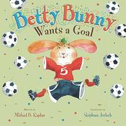 BETTY BUNNY WANTS A GOAL by Michael B. Kaplan