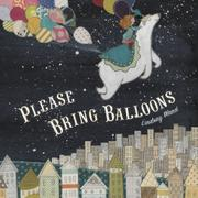 PLEASE BRING BALLOONS by Lindsay Ward