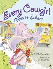 EVERY COWGIRL GOES TO SCHOOL by Rebecca Janni