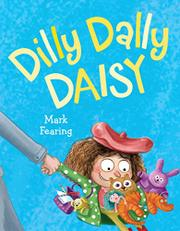 DILLY DALLY DAISY by Mark Fearing