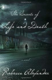 THE SECRETS OF LIFE AND DEATH by Rebecca Alexander