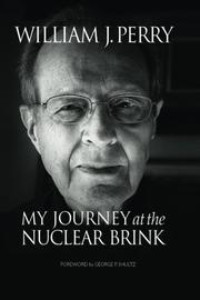 MY JOURNEY AT THE NUCLEAR BRINK by William J. Perry