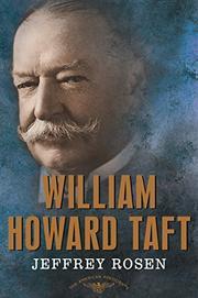 WILLIAM HOWARD TAFT by Jeffrey Rosen