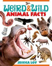 WEIRD AND WILD ANIMAL FACTS by Jessica Loy