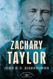 ZACHARY TAYLOR by John S.D. Eisenhower