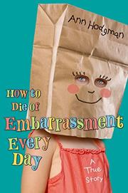 HOW TO DIE OF EMBARRASSMENT EVERY DAY by Ann Hodgman