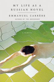 MY LIFE AS A RUSSIAN NOVEL by Emmanuel Carrère