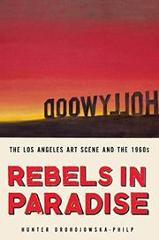 REBELS IN PARADISE by Hunter Drohojowska-Philp