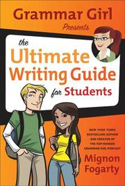 GRAMMAR GIRL PRESENTS THE ULTIMATE WRITING GUIDE FOR STUDENTS by Mignon Fogarty
