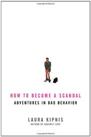 HOW TO BECOME A SCANDAL by Laura Kipnis