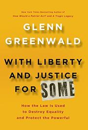 WITH LIBERTY AND JUSTICE FOR SOME by Glenn Greenwald
