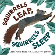 SQUIRRELS LEAP, SQUIRRELS SLEEP by April Pulley Sayre