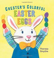 CHESTER'S COLORFUL EASTER EGGS by Theresa Smythe