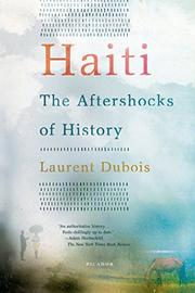 HAITI by Laurent Dubois