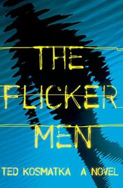 THE FLICKER MEN by Ted Kosmatka