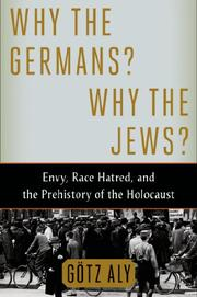 WHY THE GERMANS? WHY THE JEWS? by Götz Aly