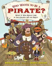 WHO WANTS TO BE A PIRATE? by Bridget Heos