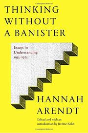 THINKING WITHOUT A BANISTER by Hannah Arendt