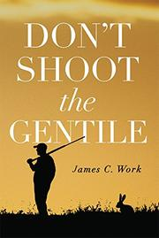 DON'T SHOOT THE GENTILE by James C. Work
