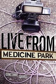 LIVE FROM MEDICINE PARK by Constance Squires