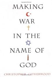 MAKING WAR IN THE NAME OF GOD by Christopher Catherwood