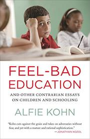FEEL-BAD EDUCATION by Alfie Kohn
