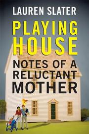 PLAYING HOUSE by Lauren Slater
