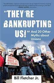 """THEY'RE BANKRUPTING US!"" by Bill Fletcher Jr."