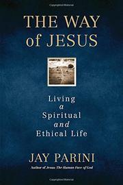 THE WAY OF JESUS by Jay Parini