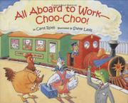 ALL ABOARD TO WORK--CHOO-CHOO! by Carol Roth