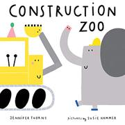 CONSTRUCTION ZOO by Jennifer Thorne