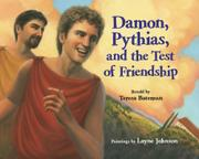DAMON, PYTHIAS, AND THE TEST OF FRIENDSHIP  by Teresa Bateman