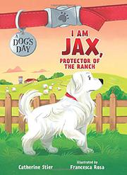 I AM JAX, PROTECTOR OF THE RANCH by Catherine Stier